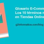 Glosario E-Commerce: Los 10 términos más usados en Tiendas Online